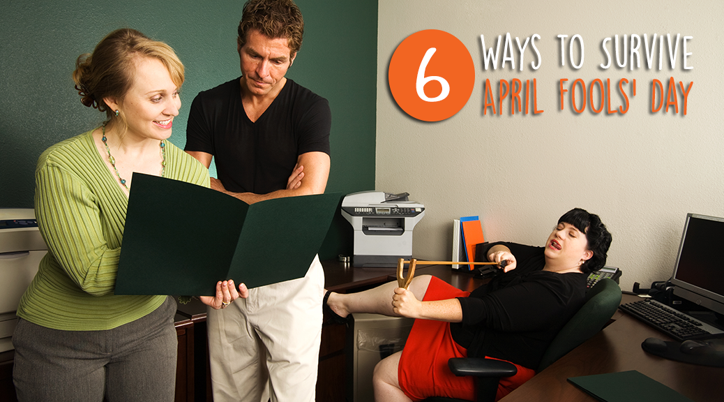 Featured Image: 6 Ways to Survive April Fools' Day