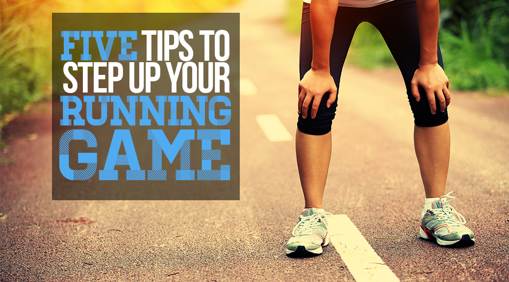 Featured Image: 5 Tips to Step Up Your Running Game